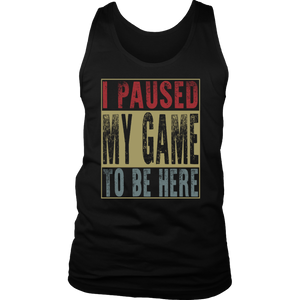 I Paused My Game to be Here Vintage T-Shirt