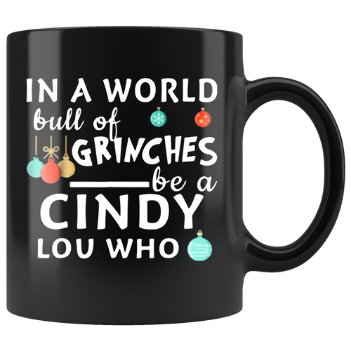 In A World Full of Grinches Be a Cindy Lou Who Mugs