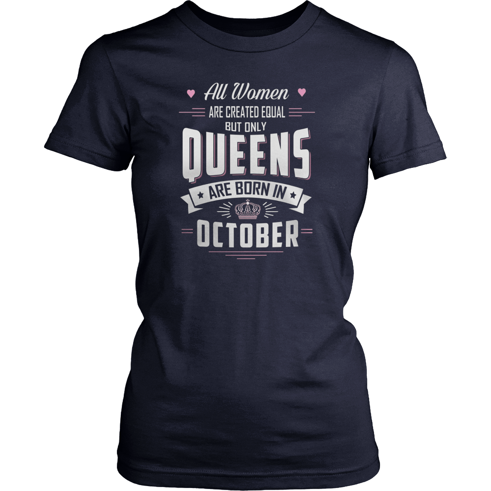 All Men Created Equal But Only Queens Are Born In October