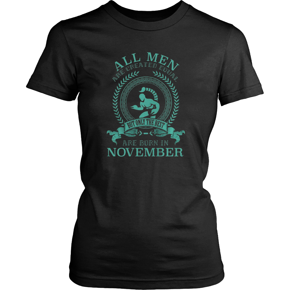 ALL MEN ARE CREATED EQUAL BUT THE BEST ARE BORN IN NOVEMBER SCORPIO