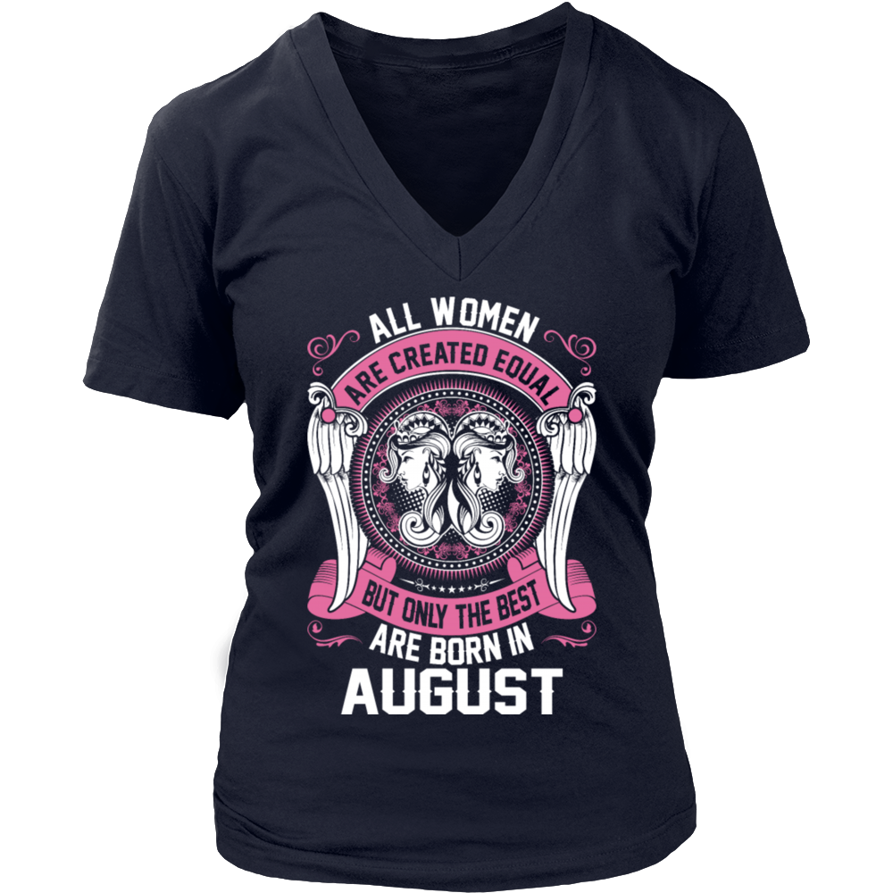 All Men Are Created Equal Shirt But The Best Born In August T shirt