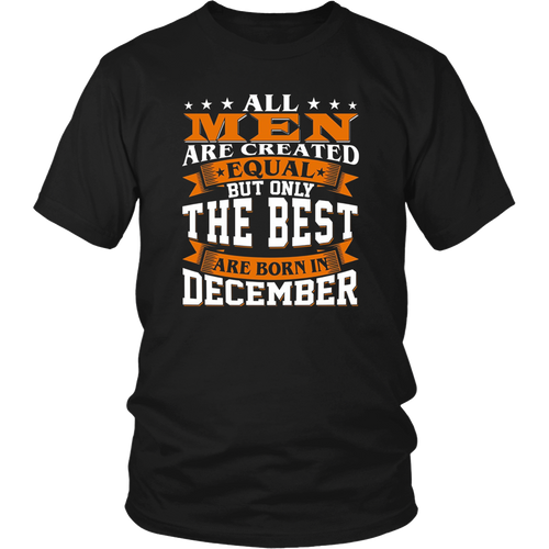 All Men Created Equal But The Best Are Born In December T-Shirt