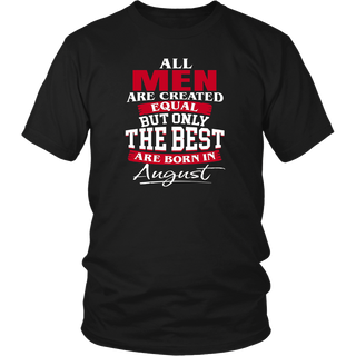 All Men Are Created Equal The Best Are Born In August T-Shirt