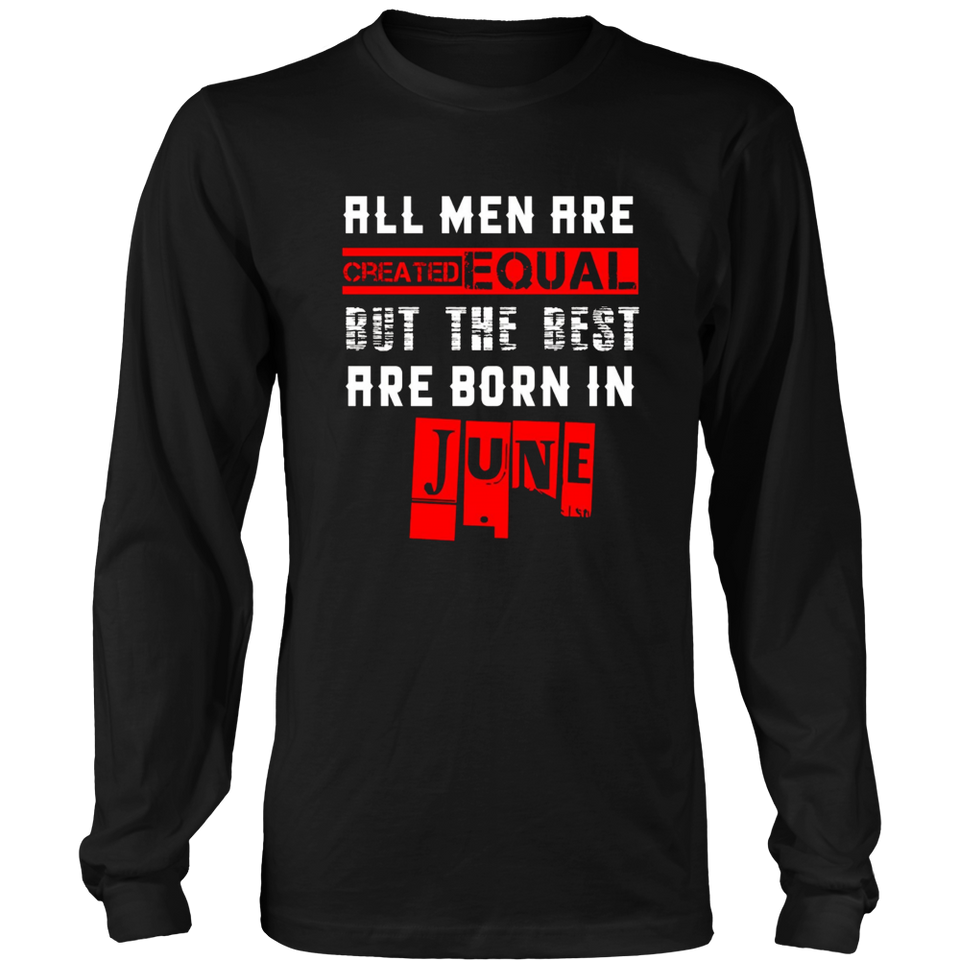 ALL MEN ARE EQUAL BUT ONLY THE BEST ARE BORN IN JUNE T Shirt