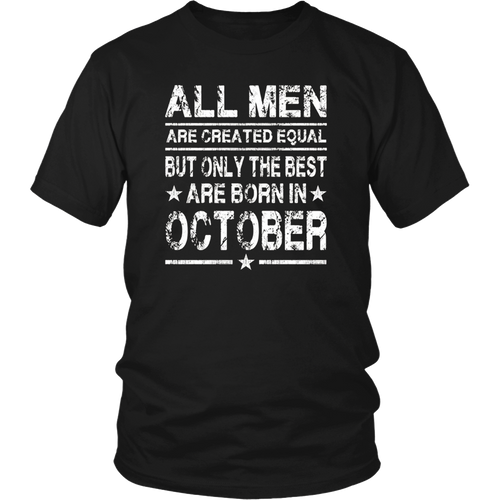 All Men Are Created Equal But The Best Are Born In October T-Shirt