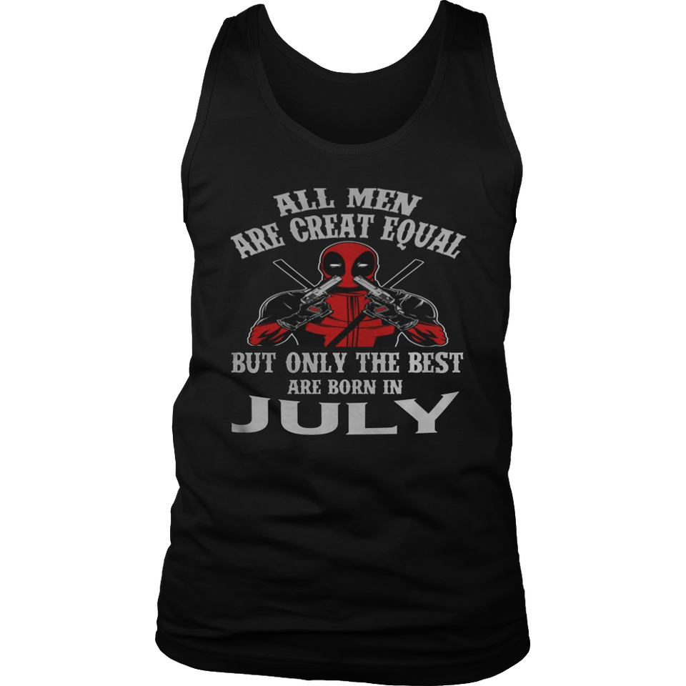 ALL MEN ARE CREAT EQUAL BUT THE BEST ARE BORN IN JULY