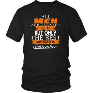 All Men Created Equal But The Best Are Born In September T-Shirt