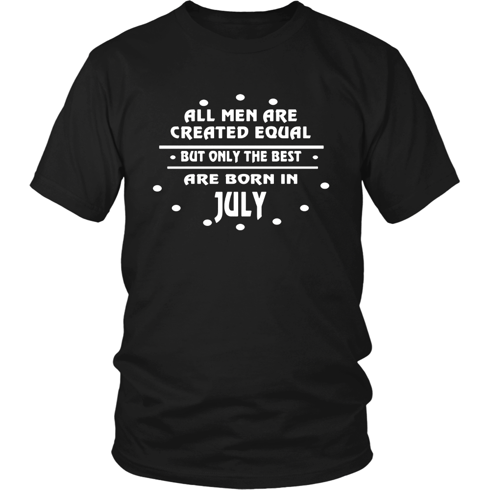 ALL MEN ARE CREATED EQUAL BUT OLY THE BEST ARE BORN IN JULY
