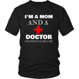 I'm A Mom And A Doctor Nothing Scares Me Mother Day Shirt