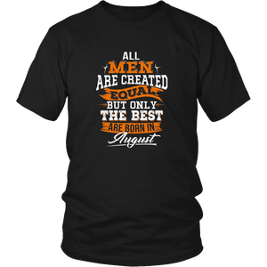 Mens All Men Are Created Equal Shirt But The Best Born In August
