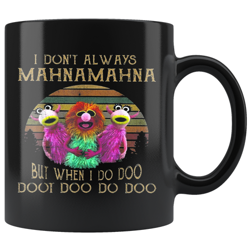 I Don't Always MahnaMahna Mugs
