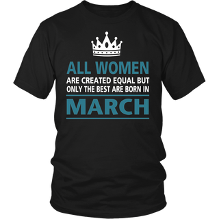 All Women Created Equal But The Best Are Born In March TShirt