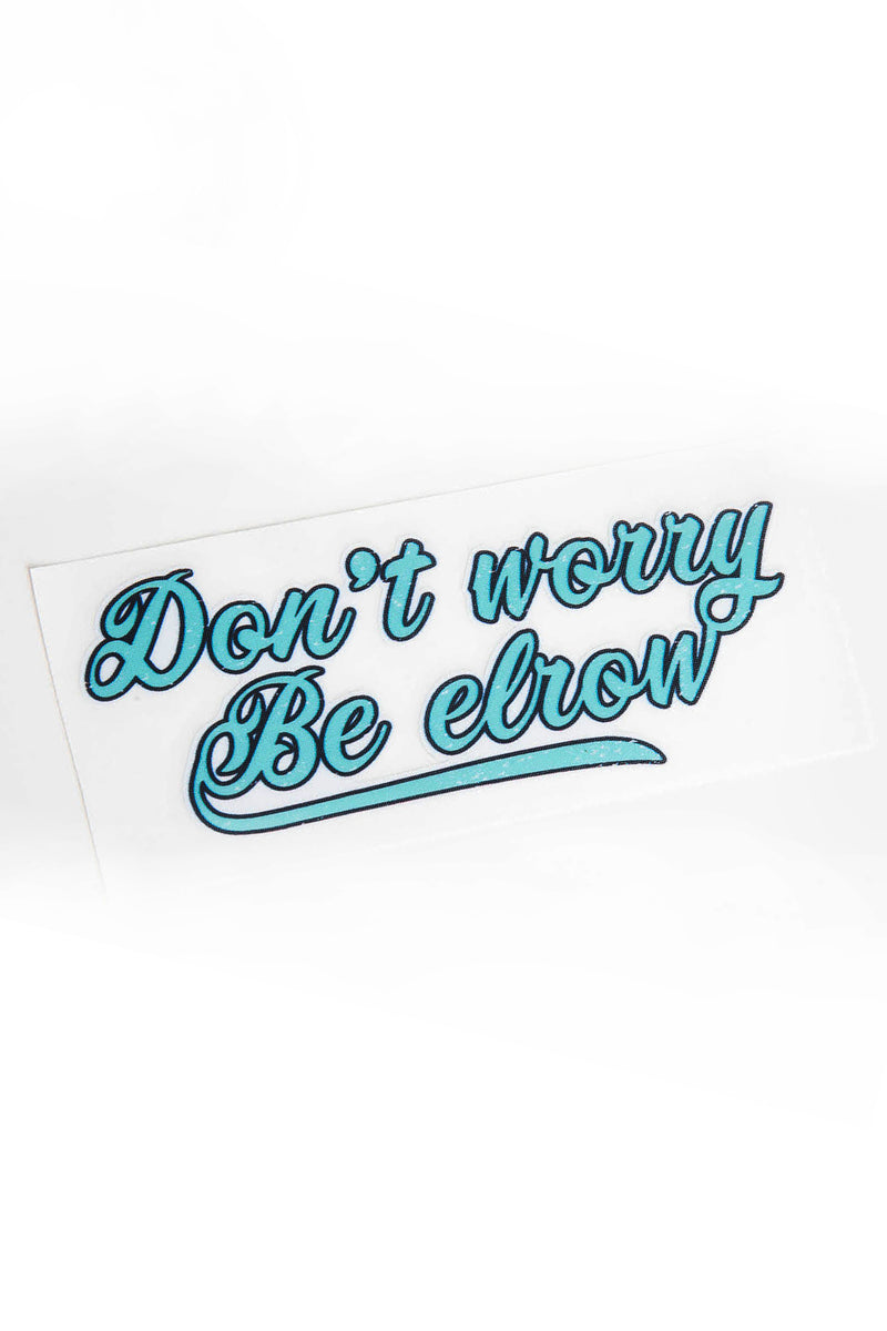Don't worry be elrow small sticker