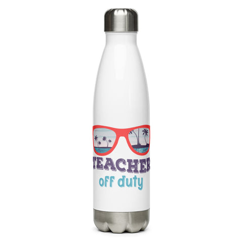TEACHER OFF DUTY - Stainless Steel Water Bottle