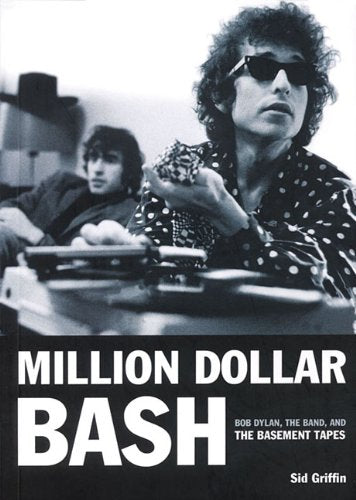 Million Dollar Bash: Bob Dylan, the Band, and the Basement Tapes - Sid Griffin [BOOK]