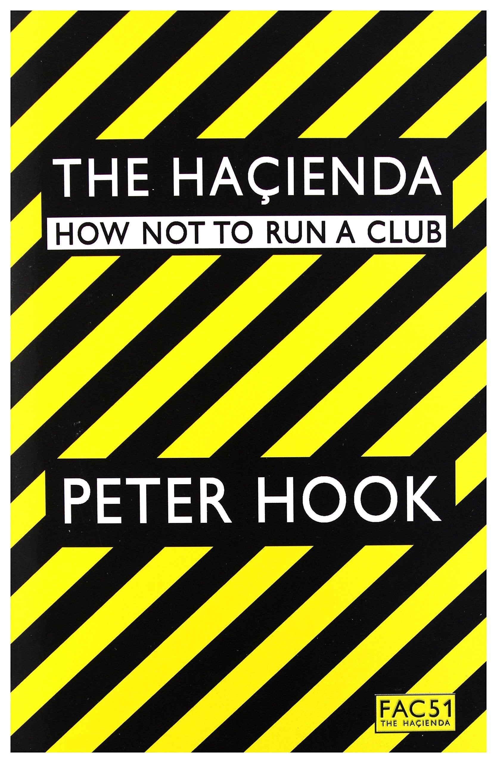The Hacienda: How Not To Run a Club - Peter Hook [BOOK]