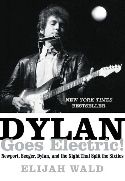 Dylan goes electric! - Elijah Wald [BOOK]