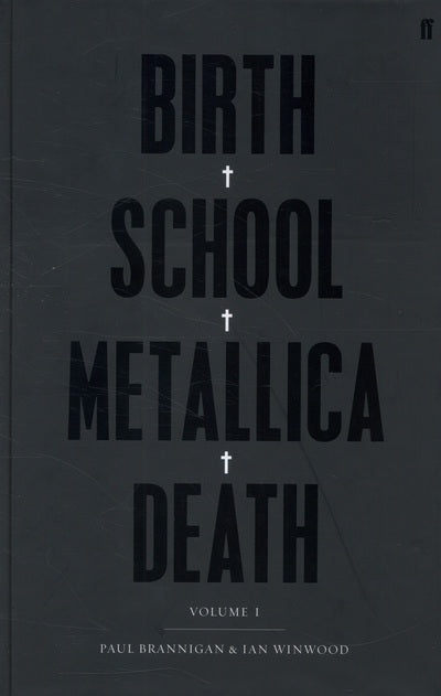 Birth, school, Metallica, death. Volume I - Ian Winwood [BOOK]