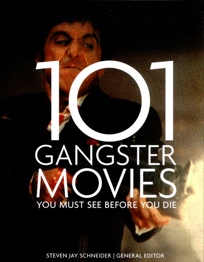 101 gangster movies you must see before you die - Steven Jay Schneider [BOOK]