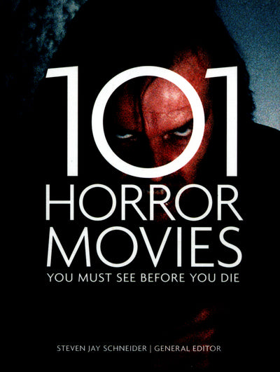 101 horror movies you must see before you die - Steven Jay Schneider [BOOK]