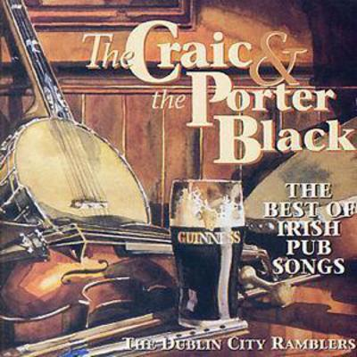 The Craic & The Porter Black: THE BEST OF IRISH PUB SONGS - The Dublin City Ramblers [CD]