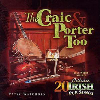 The Craic & Porter Too: 20 Collected Irish Pub Songs - Patsy Watchorn [CD]