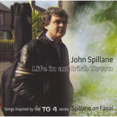Life in an Irish Town: Songs Inspired By the TG4 Series 'Spillane an Fánaí' - John Spillane [CD]