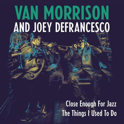 Close Enough for Jazz/The Things I Used to Do - Van Morrison and Joey DeFrancesco [VINYL]