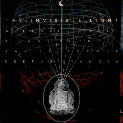 The Invisible Light: Acoustic Space - T Bone Burnett/Jay Bellerose/Keefus Ciancia [VINYL]