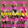 Gaslighter - Dixie Chicks [Indie VINYL] (Due out 17.07.20)