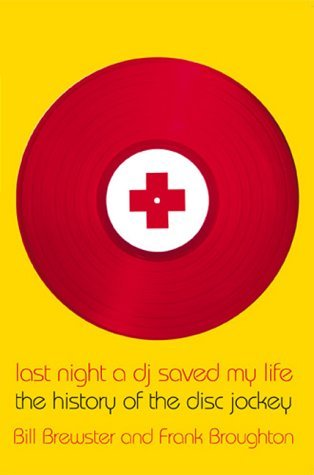 Last Night a DJ Saved My Life: The History of the Disc Jockey -  [BOOK]