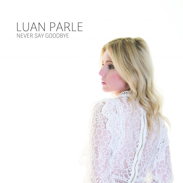LUAN PARLE LP NEVER SAY GOODBYE [Vinyl]