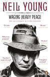 WAGING HEAVY PEACE HIS ACCLAIMED AUTOBIO - NEIL YOUNG [BOOK]