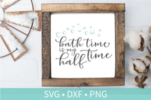 Bath Time Half Time SVG DXF EPS Silhouette Cut File