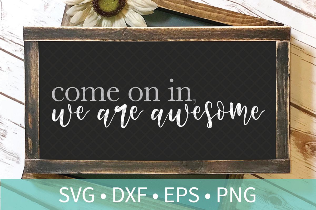 Come In We Are Awesome SVG DXF EPS Silhouette Cut File