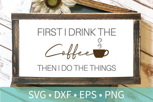 First Coffee Do the Things SVG DXF EPS Silhouette Cut File