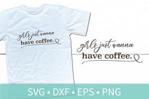 Girls Just Wanna Have Coffee SVG DXF EPS Silhouette Cut File