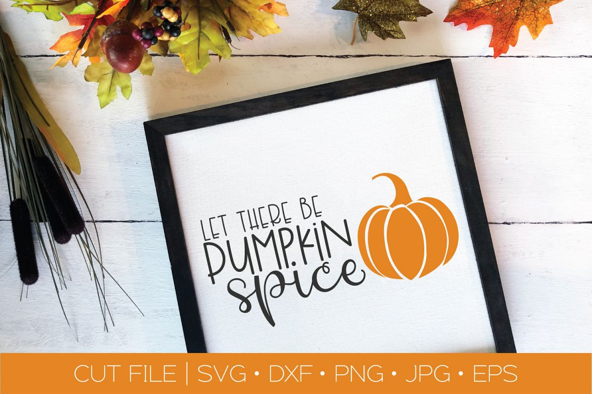 Let There Be Pumpkin Spice SVG DXF EPS Silhouette Cut File