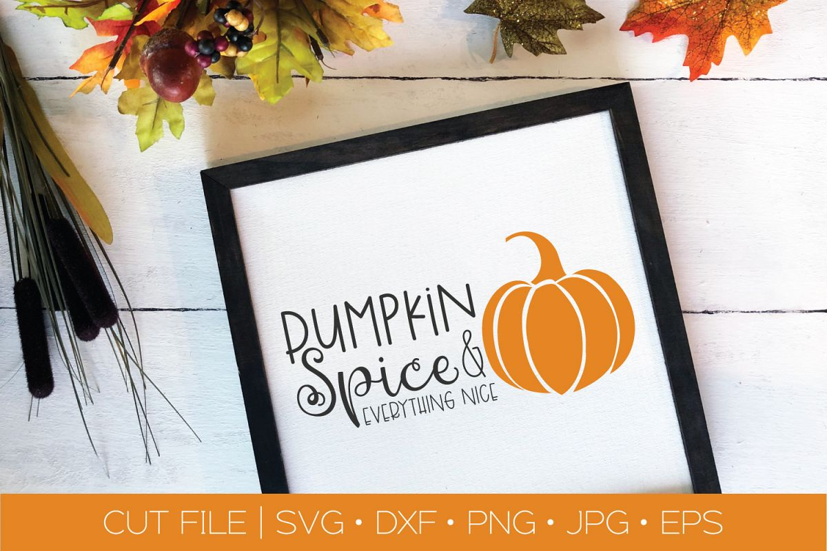 Pumpkin Spice Everything Nice SVG DXF EPS Silhouette Cut File