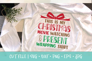 This Is My Christmas Movie Watching & Present Wrapping Shirt SVG Cut File