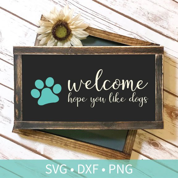 Welcome Hope You Like Dogs SVG DXF PNG Silhouette Sign Cut File