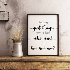 They Say Good Things Come To Those Who Wait - Wall Art