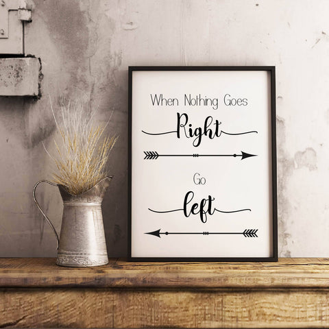 When Nothing Goes Right, Go Left - Wall Art