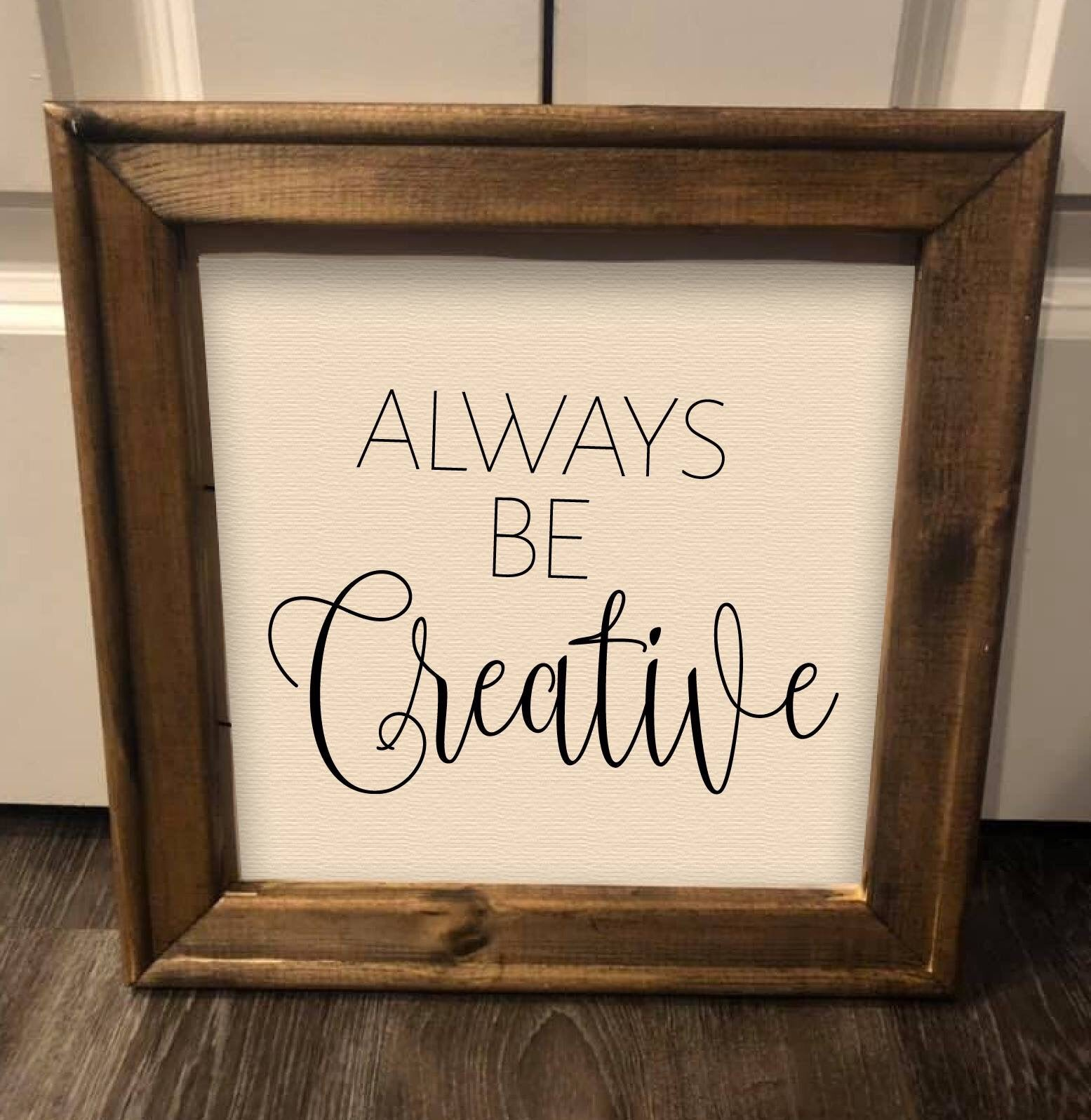 Always Be Creative Farmhouse Rustic Reverse Canvas Framed Sign