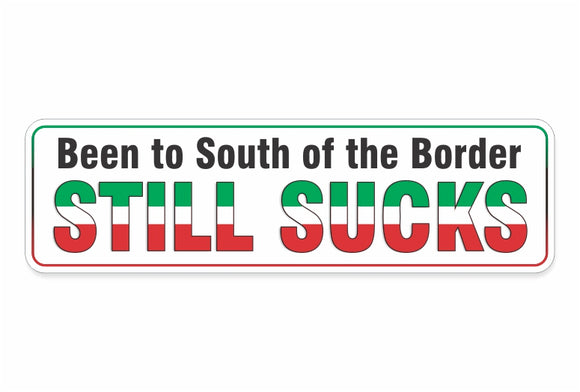 South of The Border Still Sucks Decal