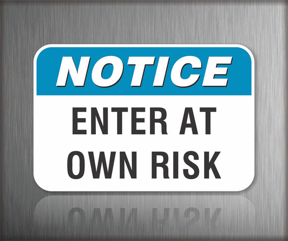 Notice Enter At Own Risk Sign