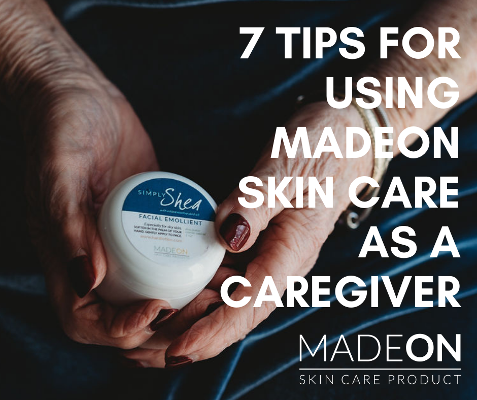 7 Tips for Caregivers Using MadeOn Skin Care