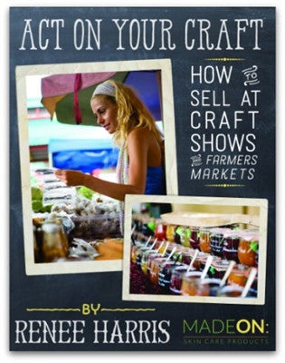 Act on your Craft: how to sell at craft shows and farmer's markets