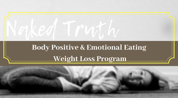 The Naked Truth | Body Positive and Emotional Eating Weight Loss  Program