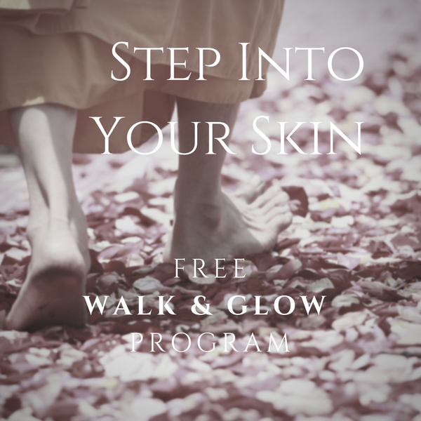 Step Into Your Skin|FREE Walk Program for Weight, Calm & Glow